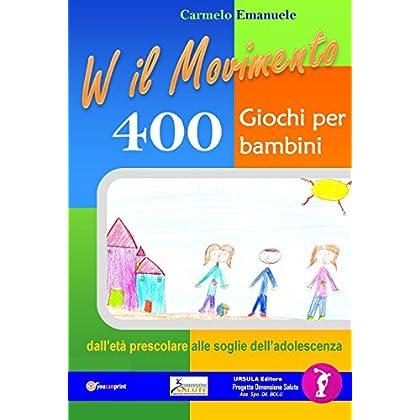 Viva Il Movimento. 400 Giochi Per Bambini Dall'età Prescolare Alle Soglie Dell'adolescenza