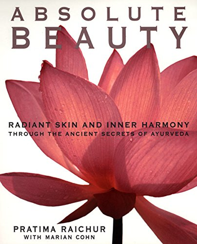 Absolute Beauty: Radiant Skin and Inner Harmony Through the Ancient Secrets of Ayurveda -