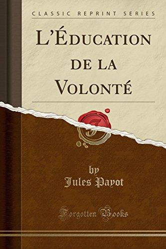 L'Education de la Volonte (Classic Reprint) par Jules Payot