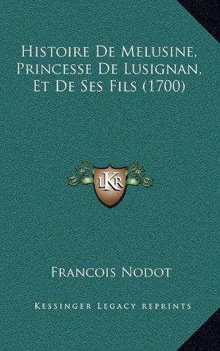 Histoire de Melusine, Princesse de Lusignan, Et de Ses Fils (1700)