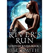 Smith, S E [ River's Run: Lords of Kassis Book 1: Lords of Kassis Book 1 ] [ RIVER'S RUN: LORDS OF KASSIS BOOK 1: LORDS OF KASSIS BOOK 1 ] Feb - 2010 { Paperback }