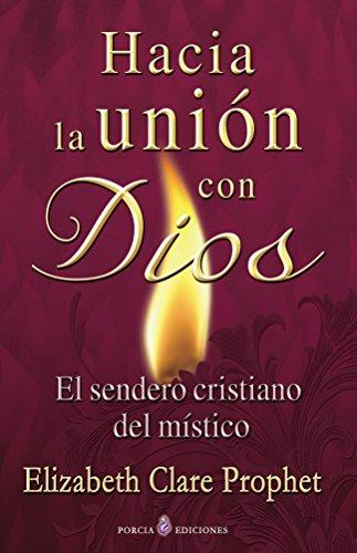 Hacia la union con Dios: El sendero cristiano del mistico por Elizabeth Prophet