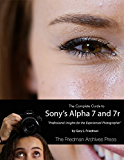 The Complete Guide to Sony's Alpha 7 and 7r
