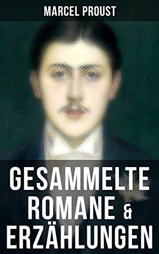 Marcel Proust: Gesammelte Romane & Erzählungen: Auf der Suche nach der verlorenene Zeit: Im Schatten der jungen Mädchen + Die Herzogin von Guermantes (Band ... + Das Ende der Eifersucht und mehr (Suche Nach Mehr)