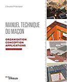 Manuel technique du maçon - Organisation, conception, applications