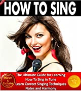 How To Sing: The Ultimate Guide for Learning How To Sing in Tune. Learn Correct Singing Techniques, Notes and Harmony (Music and Singing Books by Sam Siv Book 1) (English Edition)