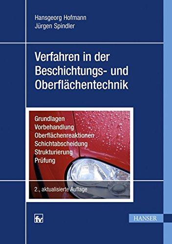Verfahren in der Beschichtungs- und Oberflächentechnik: Grundlagen - Vorbehandlung - Oberflächenreaktionen - Schichtabscheidung - Strukturierung - Prüfung