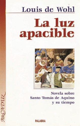 La luz apacible: Novela sobre Santo Tomás de Aquino y su tiempo (Arcaduz) por Louis de Wohl