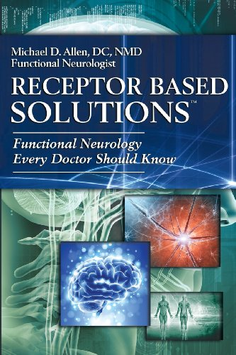 Receptor Based Solutions; Functional Neurology Every Doctor Should Know por Michael D Allen