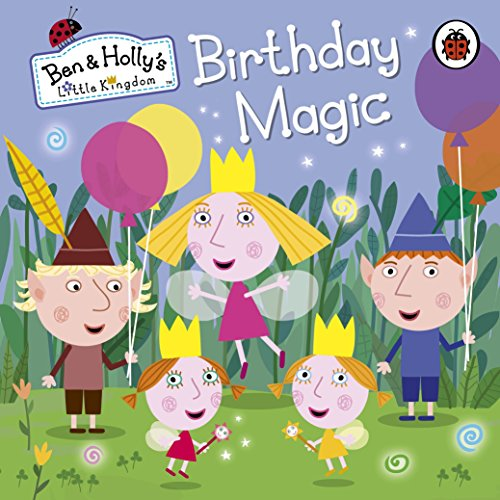 Ben and Holly's Little Kingdom: Birthday Magic (Ben & Holly's Little Kingdom) por Ladybird