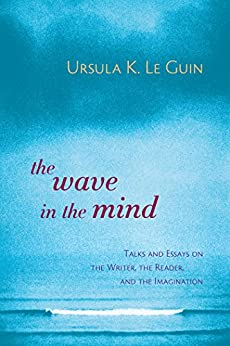 The Wave in the Mind: Talks and Essays on the Writer, the Reader, and the Imagination par [Guin, Ursula K. Le]