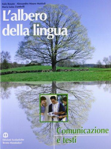 L'albero della lingua. Comunicazione e testi. Per le Scuole superiori
