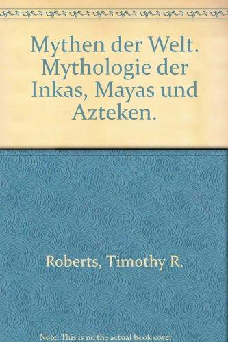 Mythologie der Inkas, Mayas und Azteken.
