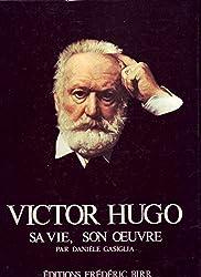 Victor Hugo : Sa vie, son oeuvre (Sa vie, son oeuvre)