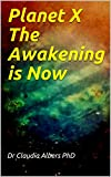 Planet X The Awakening is Now