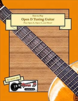 How To Play Open D Tuning Guitar: Plus Open E, Open G, and More! (English Edition) von [Man, Tune]