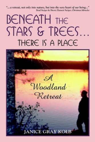 Beneath the Stars and Trees...there is a place: A Woodland Retreat by Janice Gray Kolb (2002-04-02)
