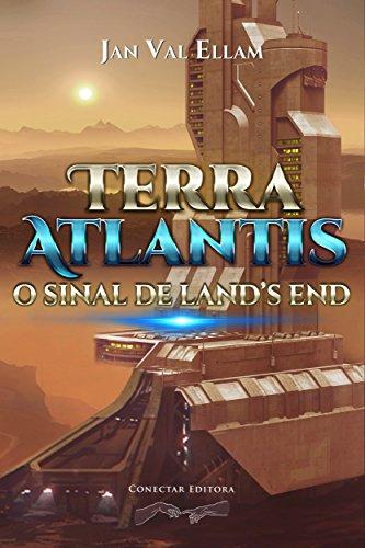 Terra Atlantis I: O Sinal de Land's End (Portuguese Edition)