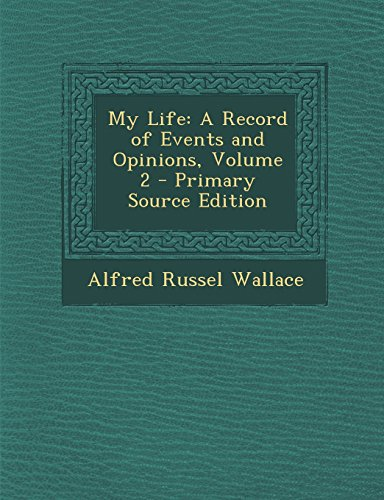 My Life: A Record of Events and Opinions, Volume 2 - Primary Source Edition