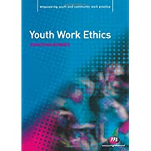 Youth Work Ethics (Empowering Youth and Community Work PracticeýLM Series)