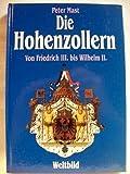 Die Hohenzollern von Friedrich III - bis Wilhelm II. - Peter Mast