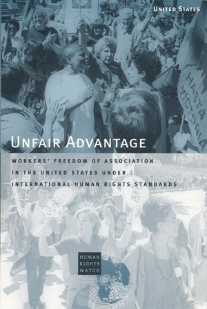 the-unfair-advantage-workers-freedom-of-association-in-the-united-states-under-international-human-r