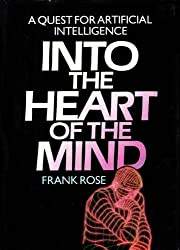 Into the Heart of the Mind: A Quest for Artificial Intelligence by Rose, Frank (1985) Hardcover