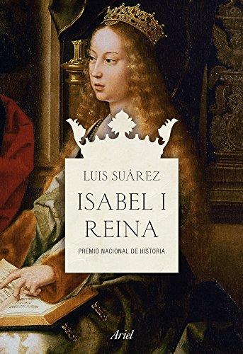 Isabel I, Reina: Premio Nacional de Historia (Ariel) por Luis Suárez