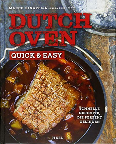 Dutch Oven quick & easy: Schnelle Gerichte, die perfekt - Backbuch Oven Dutch