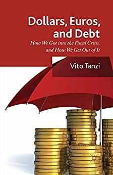 Dollar, Euros and Debt: How we got into the Fiscal Crisis and how we get out of it von [Tanzi, V.]