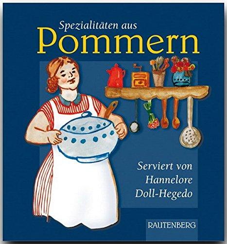 Spezialitäten aus POMMERN - Original-Rezepte serviert von Hannelore Doll-Hegedo - RAUTENBERG Verlag (Rautenberg - Kochbücher) -