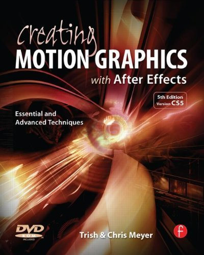 Creating Motion Graphics with After Effects: Essential and Advanced Techniques, 5th Edition, Version CS5 by Meyer, Chris, Meyer, Trish (2010) Paperback