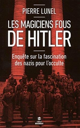 Les magiciens fous d'Hitler (First Document) par Pierre LUNEL