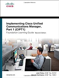 Implementing Cisco Unified Communications Manager: (CIPT1) foundation learning guide Part 1: (CCNP Voice CIPT1 642-447) (Self-Study Guide)