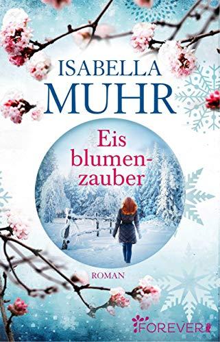 Eisblumenzauber: Roman (Blumenzauber-Reihe 3) -