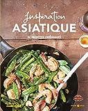 Inspiration asiatique - 80 recettes créatives, légères et gourmandes