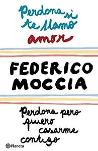 Perdona si te llamo amor + Perdona pero quiero casarme contigo par Federico Moccia