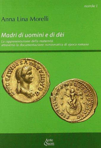 Madri di uomini e di dèi. La rappresentazione della maternità attraverso la documentazione numismatica di epoca romana