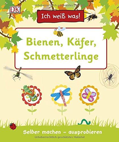 Ich weiß was! Bienen, Käfer, Schmetterlinge: Selber machen - ausprobieren