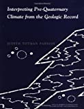 Parrish, J: Interpreting Pre-Quarternary Climate from the Ge (Critical Moments and Perspectives in Earth History and Paleo) - Judith Totman Parrish