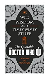 Doctor Who: Wit, Wisdom and Timey Wimey Stuff - The Quotable Doctor Who (Dr Who) by Cavan Scott (2014-05-22)