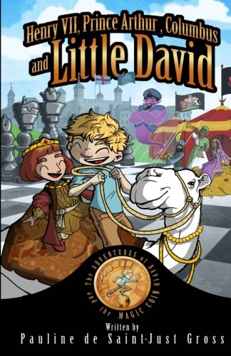 Henry VII, Prince Arthur, Columbus and Little David: The Adventures of Little David and the Magic Coin, Book 3: Volume 3