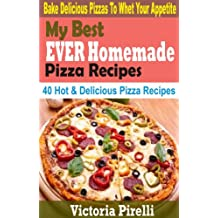 My Best EVER Homemade Pizza Recipes: 40 Hot & Delicious Pizza Recipes (English Edition)