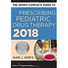 The APRN's Complete Guide to Prescribing Pediatric Drug Therapy 2018