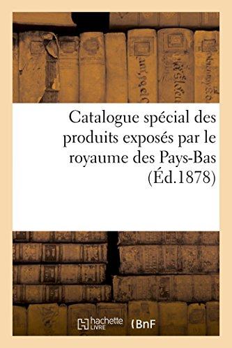Catalogue spécial des produits exposés par le royaume des Pays-Bas, publié par la commission royale