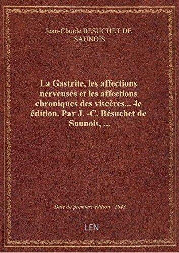 La Gastrite, les affections nerveuses et les affections chroniques des viscères... 4e édition. Par J par Jean-Claude BESUCHET