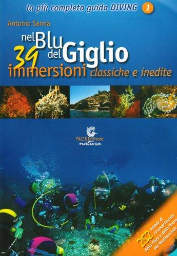 Nel blu del Giglio. 39 immersioni classiche e inedite