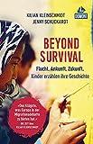 Beyond Survival: Flucht. Ankunft. Zukunft. Kinder erzählen ihre Geschichte (DuMont Welt - Menschen - Reisen)