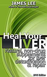 Heal Your Liver - Natural, non-drug supplements for liver detoxification & repair (English Edition)