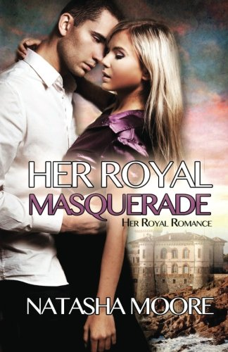 Her Royal Masquerade (Her Royal Romance, Band 1) Royal Masquerade